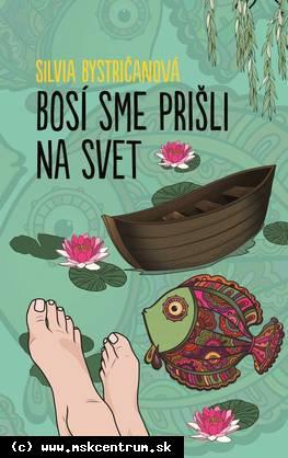 Silvia Bystričanová - Bosí sme prišli na svet