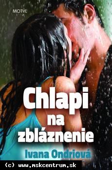 Ivana Ondriová : Chlapi na zbláznenie