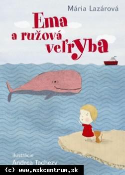 Mária Lazárová : Ema a ružová veľryba