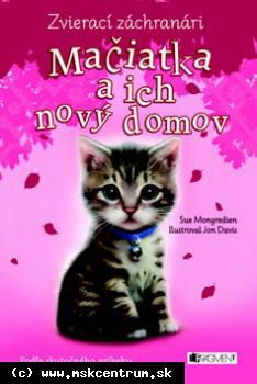 Sue Mongredien - Zvierací záchranári: Mačiatka a ich nový domov