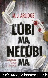 M.J. Arlidge - Ľúbi ma. neľúbi ma