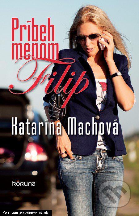 Katarína Machová : Príbeh menom Filip
