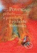 Anna Hanusová - Povesti, príbehy a povedačky z východu Slovenska